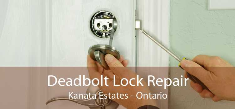 Deadbolt Lock Repair Kanata Estates - Ontario