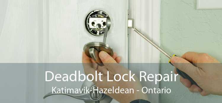 Deadbolt Lock Repair Katimavik-Hazeldean - Ontario