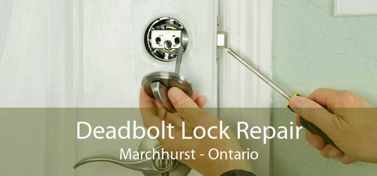 Deadbolt Lock Repair Marchhurst - Ontario