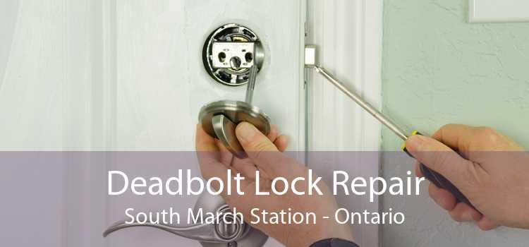 Deadbolt Lock Repair South March Station - Ontario