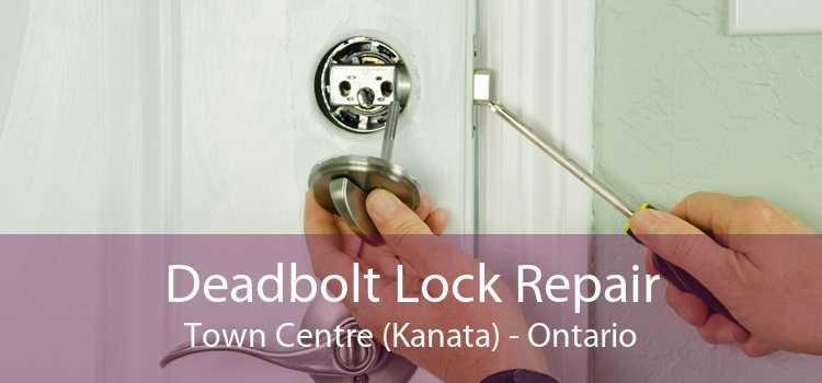 Deadbolt Lock Repair Town Centre (Kanata) - Ontario