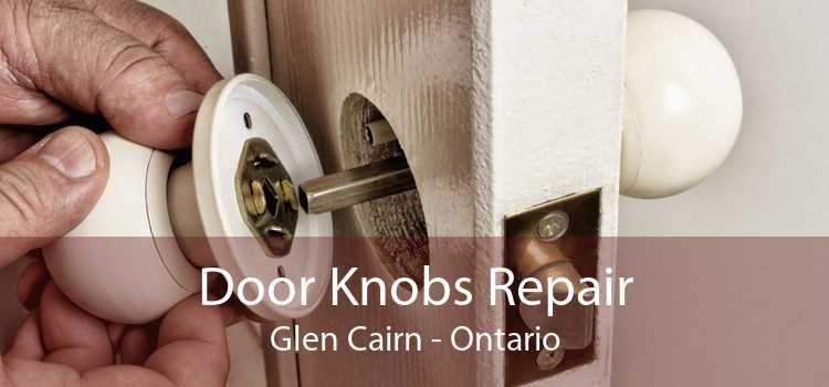 Door Knobs Repair Glen Cairn - Ontario