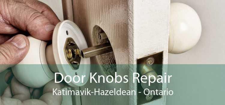 Door Knobs Repair Katimavik-Hazeldean - Ontario