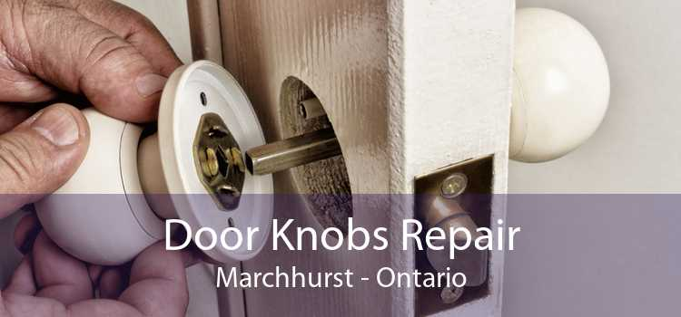 Door Knobs Repair Marchhurst - Ontario